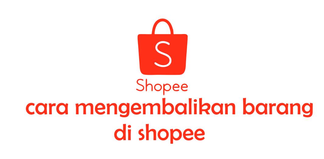 Cara Retur Barang di Shopee - Panduan Bisnis Online